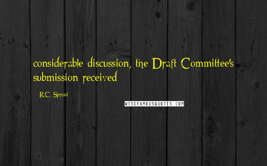 R.C. Sproul quotes: considerable discussion, the Draft Committee's submission received