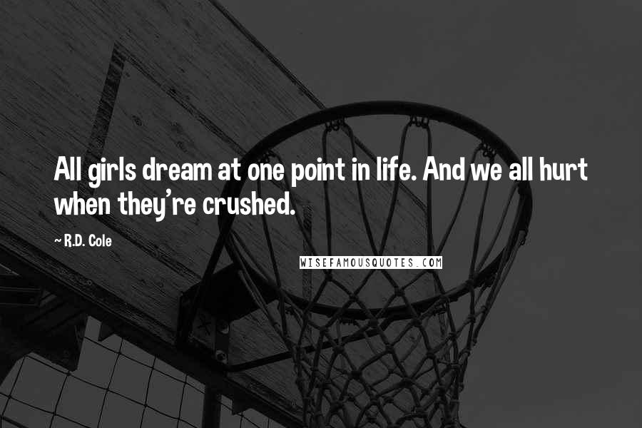 R.D. Cole quotes: All girls dream at one point in life. And we all hurt when they're crushed.