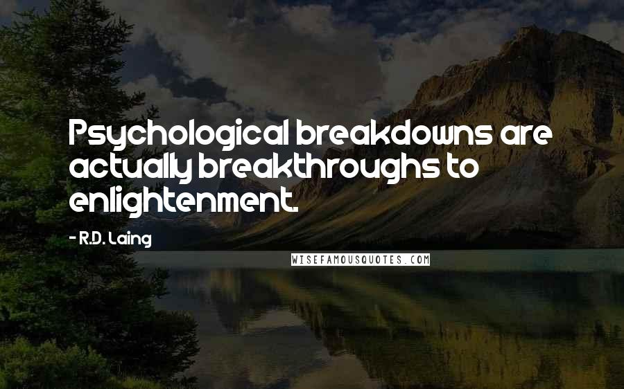 R.D. Laing quotes: Psychological breakdowns are actually breakthroughs to enlightenment.