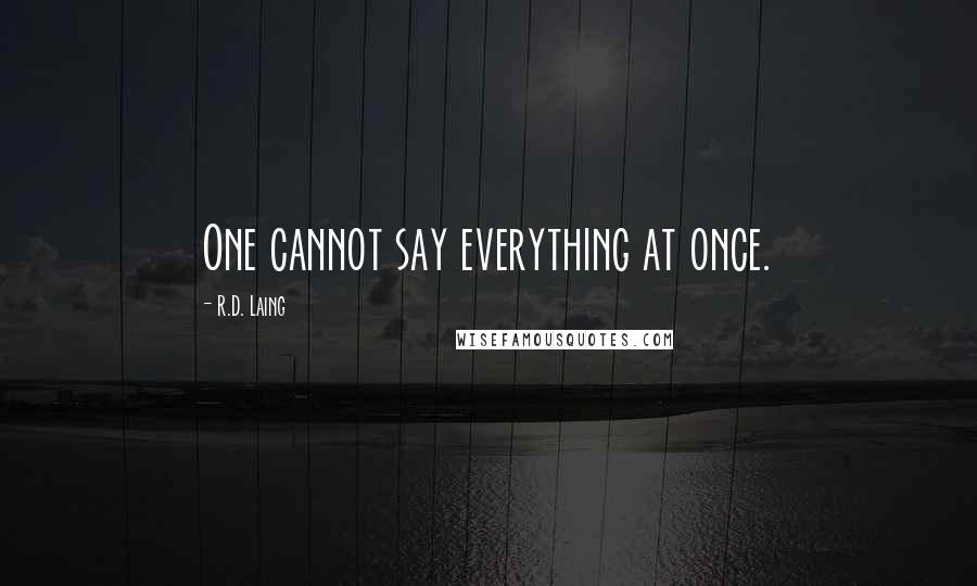 R.D. Laing quotes: One cannot say everything at once.