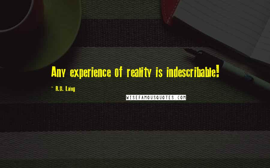 R.D. Laing quotes: Any experience of reality is indescribable!