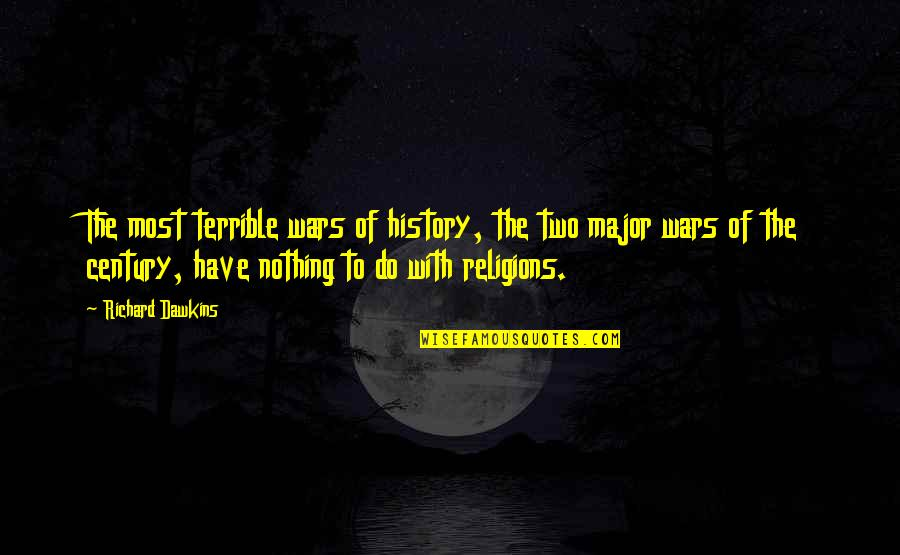 R Dawkins Quotes By Richard Dawkins: The most terrible wars of history, the two