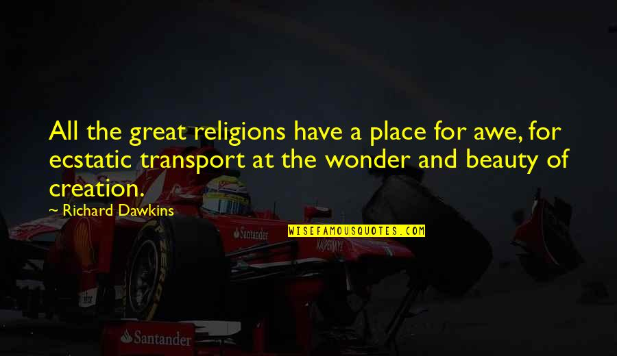 R Dawkins Quotes By Richard Dawkins: All the great religions have a place for