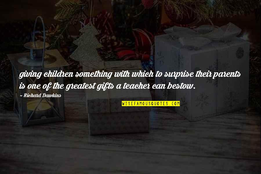 R Dawkins Quotes By Richard Dawkins: giving children something with which to surprise their
