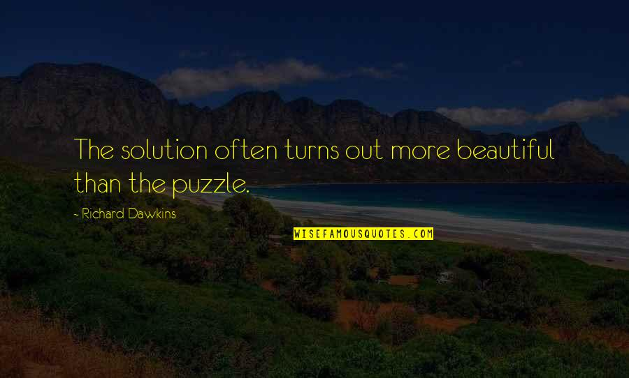 R Dawkins Quotes By Richard Dawkins: The solution often turns out more beautiful than