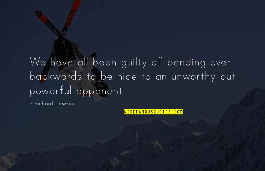 R Dawkins Quotes By Richard Dawkins: We have all been guilty of bending over