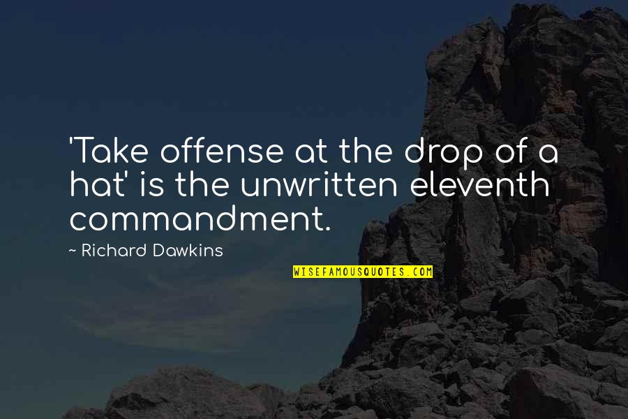R Dawkins Quotes By Richard Dawkins: 'Take offense at the drop of a hat'