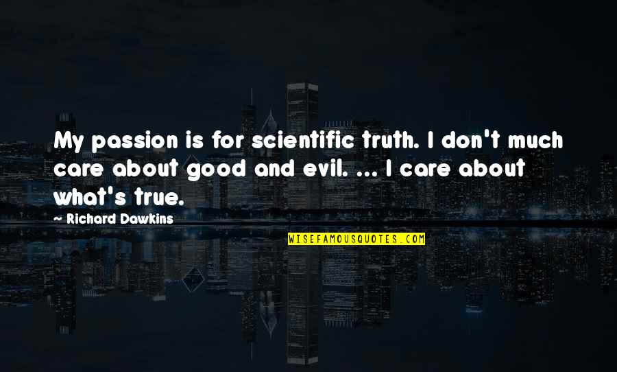 R Dawkins Quotes By Richard Dawkins: My passion is for scientific truth. I don't