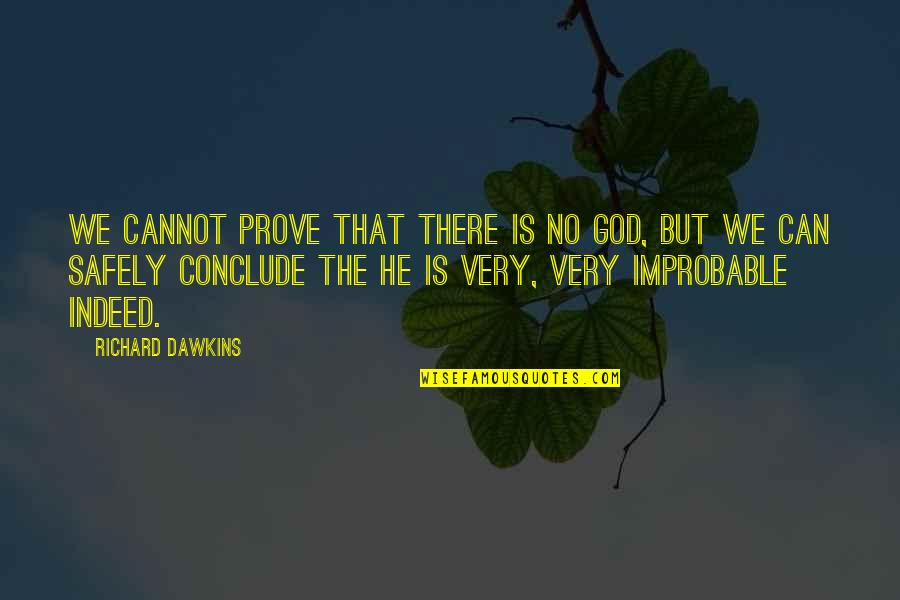 R Dawkins Quotes By Richard Dawkins: We cannot prove that there is no God,