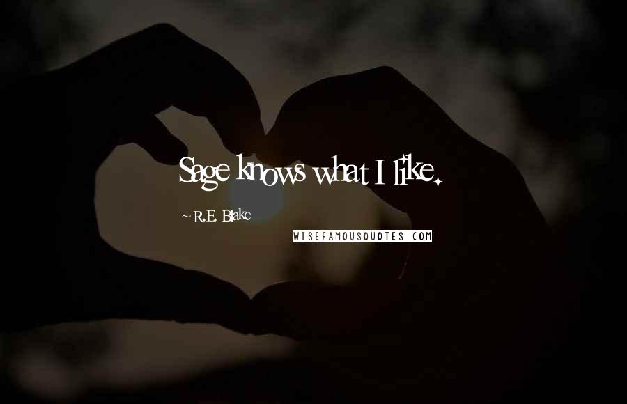 R.E. Blake quotes: Sage knows what I like.