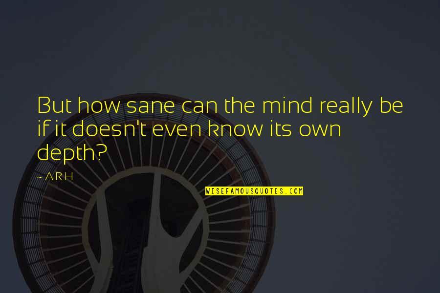 R.h Quotes By A.R.H: But how sane can the mind really be