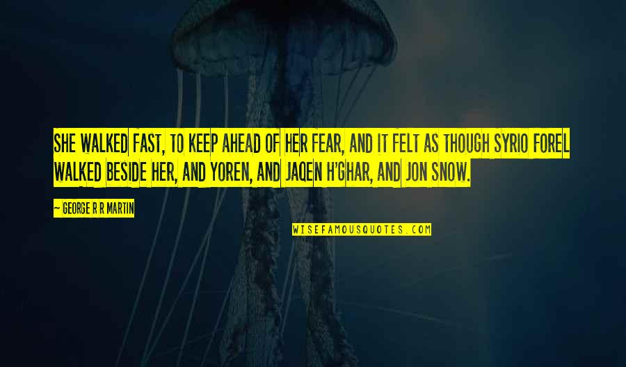 R.h Quotes By George R R Martin: She walked fast, to keep ahead of her