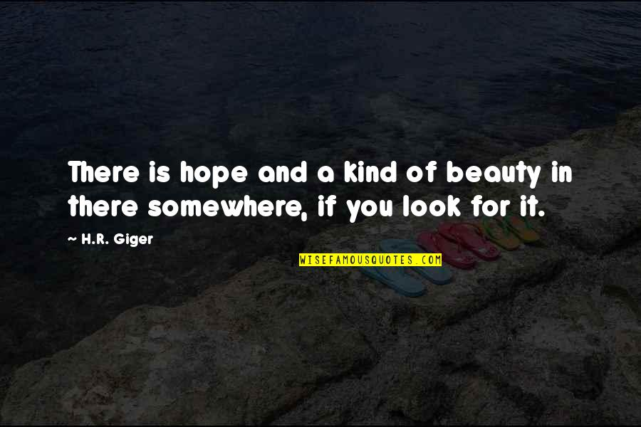 R.h Quotes By H.R. Giger: There is hope and a kind of beauty