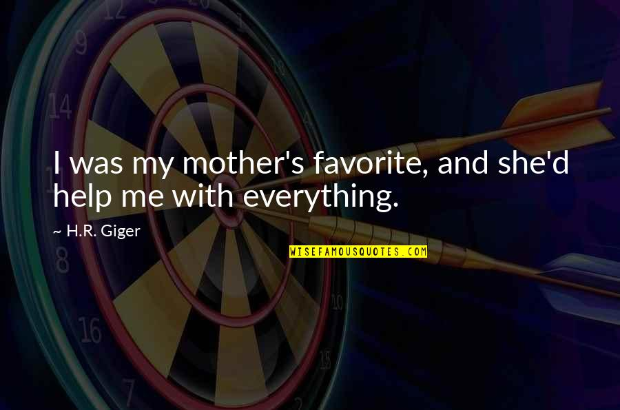 R.h Quotes By H.R. Giger: I was my mother's favorite, and she'd help