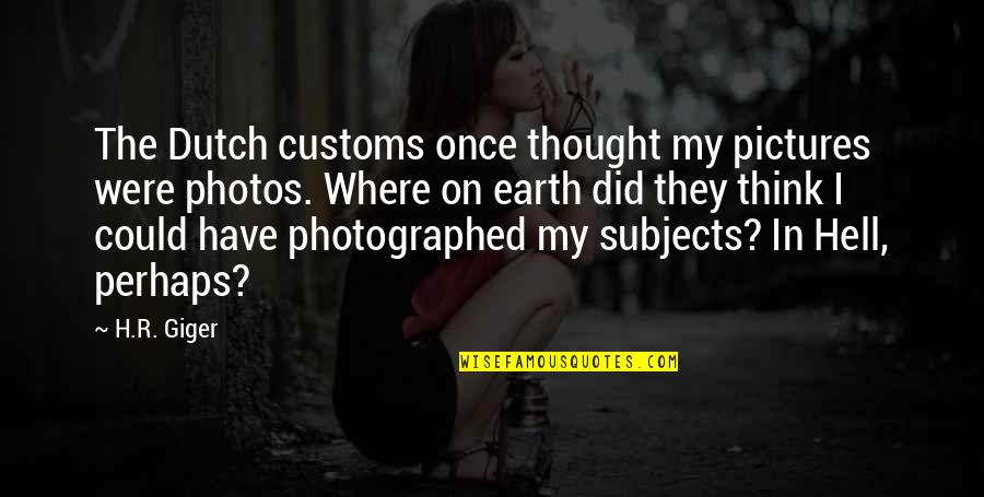 R.h Quotes By H.R. Giger: The Dutch customs once thought my pictures were