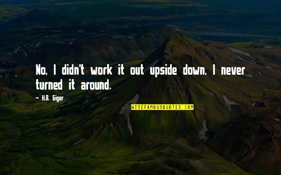 R.h Quotes By H.R. Giger: No, I didn't work it out upside down,
