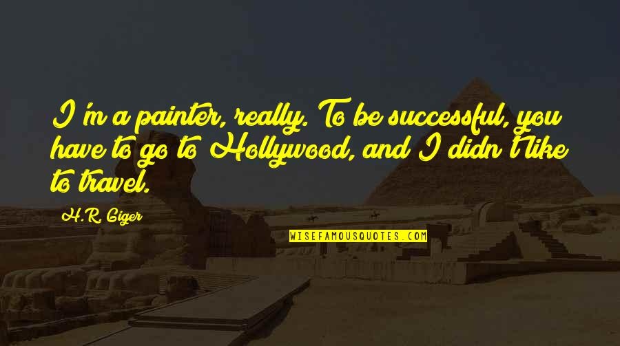 R.h Quotes By H.R. Giger: I'm a painter, really. To be successful, you