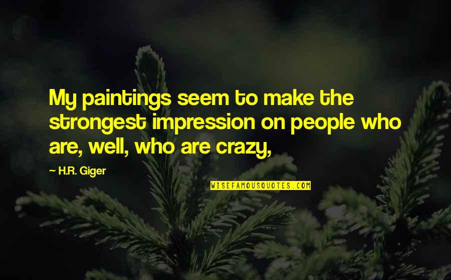 R.h Quotes By H.R. Giger: My paintings seem to make the strongest impression