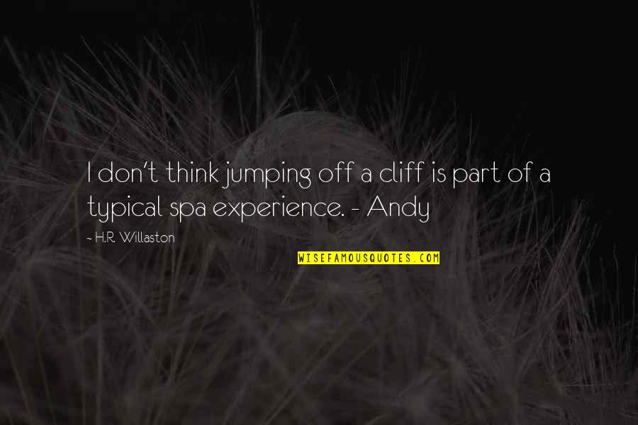 R.h Quotes By H.R. Willaston: I don't think jumping off a cliff is