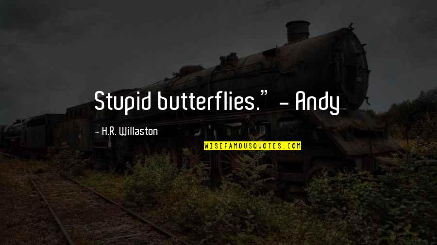 """R.h Quotes By H.R. Willaston: Stupid butterflies."""" - Andy"""