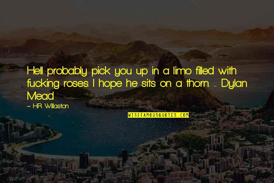 R.h Quotes By H.R. Willaston: He'll probably pick you up in a limo