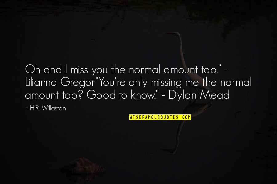 R.h Quotes By H.R. Willaston: Oh and I miss you the normal amount
