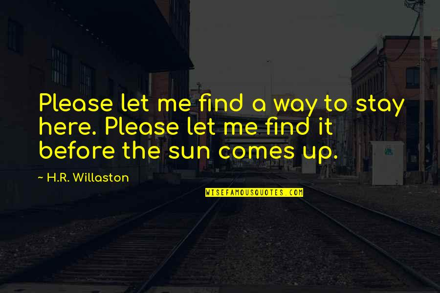 R.h Quotes By H.R. Willaston: Please let me find a way to stay