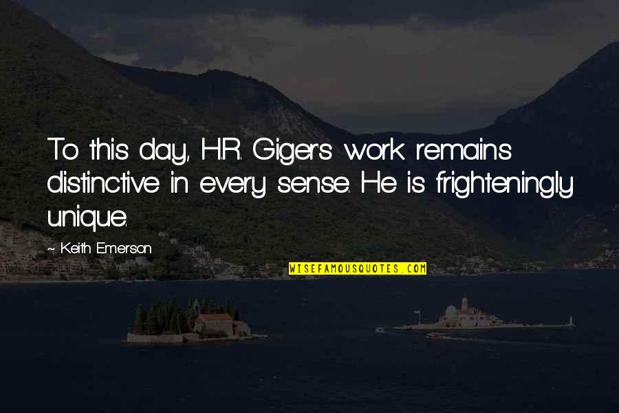R.h Quotes By Keith Emerson: To this day, H.R. Giger's work remains distinctive