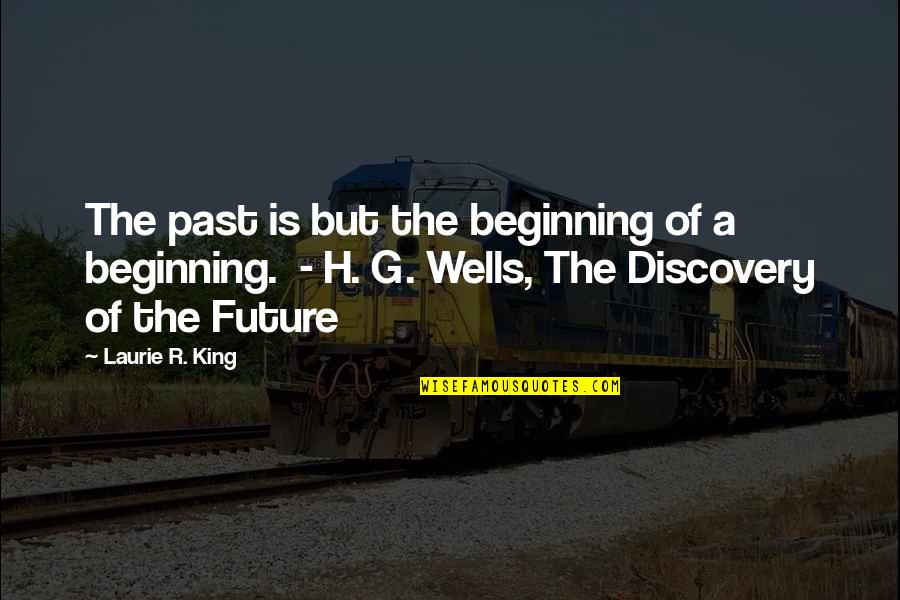 R.h Quotes By Laurie R. King: The past is but the beginning of a
