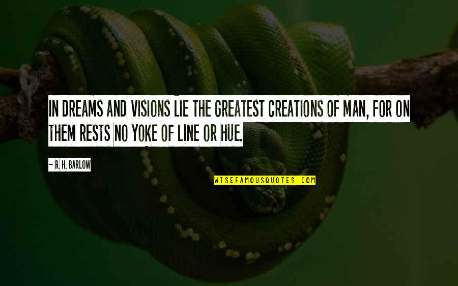 R.h Quotes By R. H. Barlow: In dreams and visions lie the greatest creations