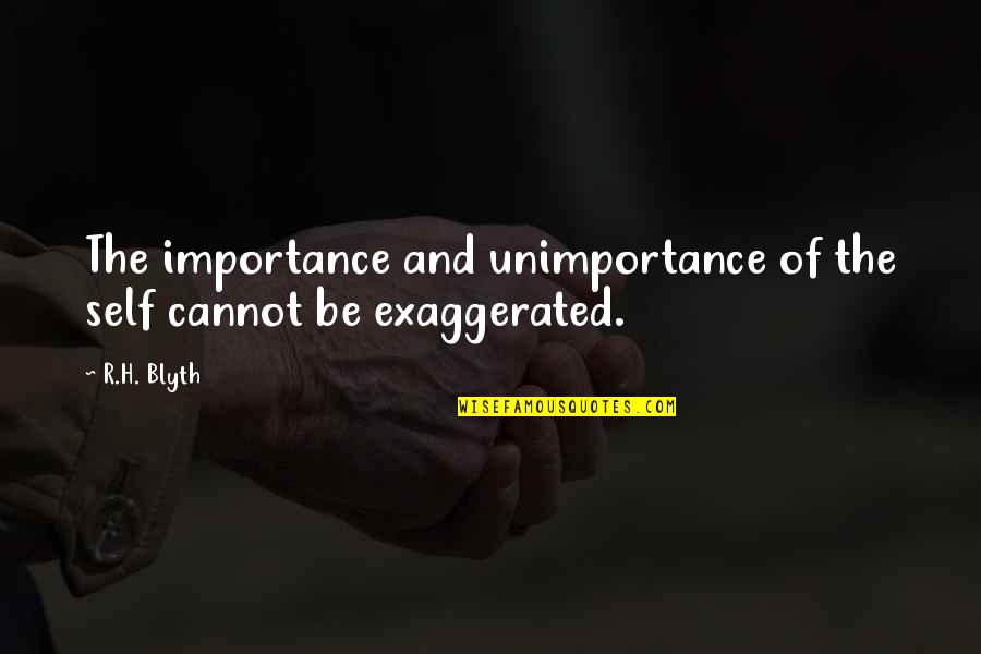 R.h Quotes By R.H. Blyth: The importance and unimportance of the self cannot