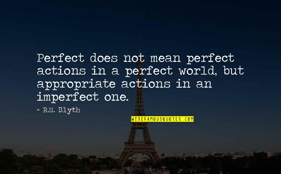 R.h Quotes By R.H. Blyth: Perfect does not mean perfect actions in a