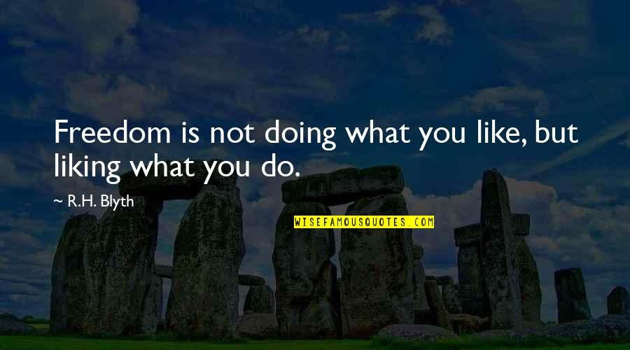 R.h Quotes By R.H. Blyth: Freedom is not doing what you like, but