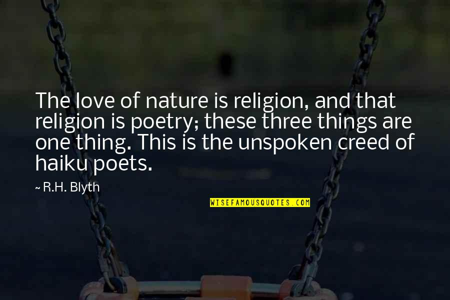R.h Quotes By R.H. Blyth: The love of nature is religion, and that
