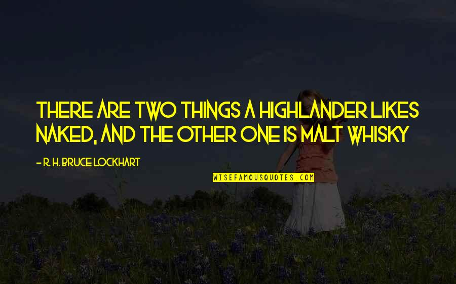 R.h Quotes By R. H. Bruce Lockhart: There are two things a Highlander likes naked,