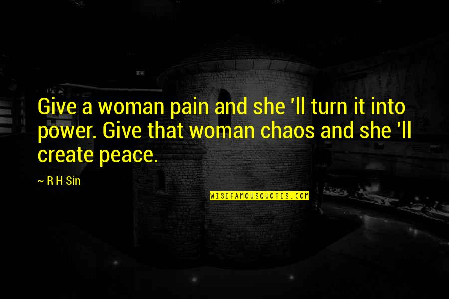 R.h Quotes By R H Sin: Give a woman pain and she 'll turn