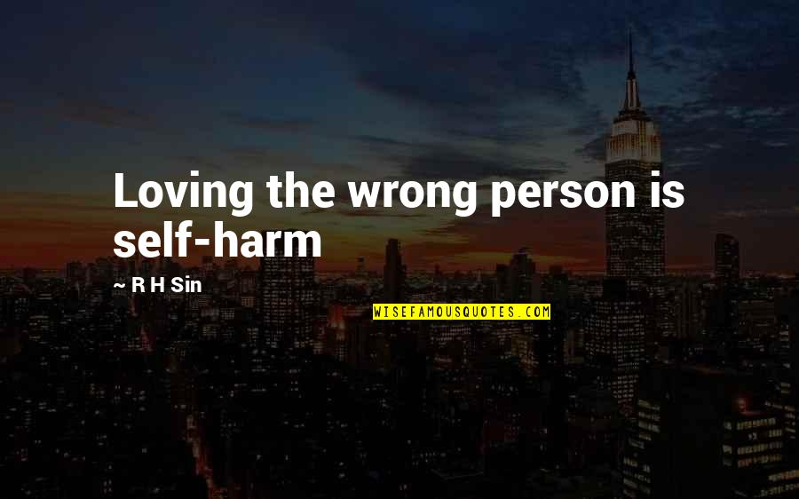 R.h Quotes By R H Sin: Loving the wrong person is self-harm