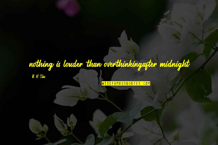 R.h Quotes By R H Sin: nothing is louder than overthinkingafter midnight