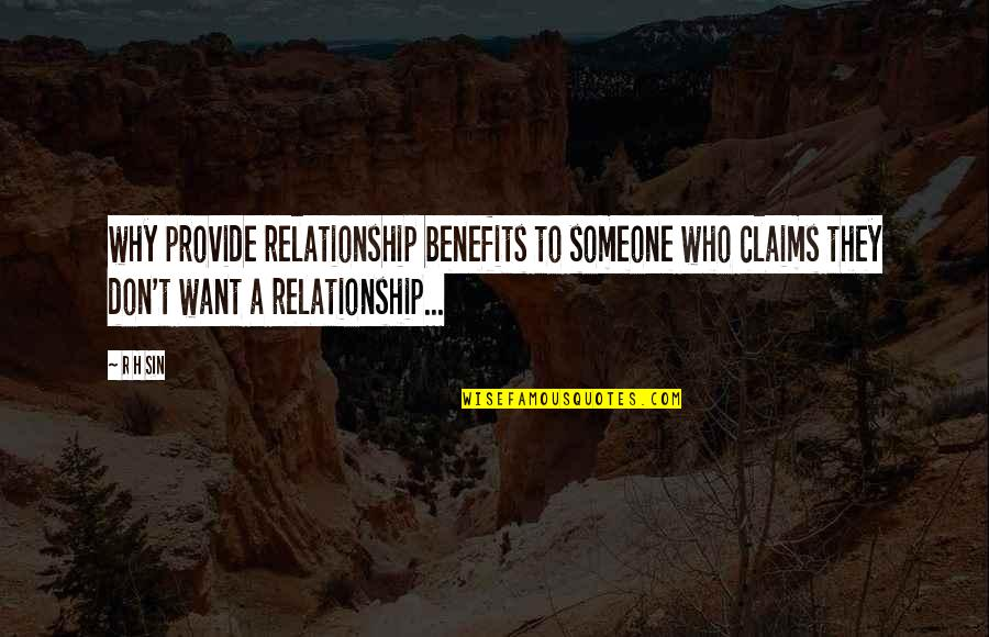 R.h Quotes By R H Sin: why provide relationship benefits to someone who claims