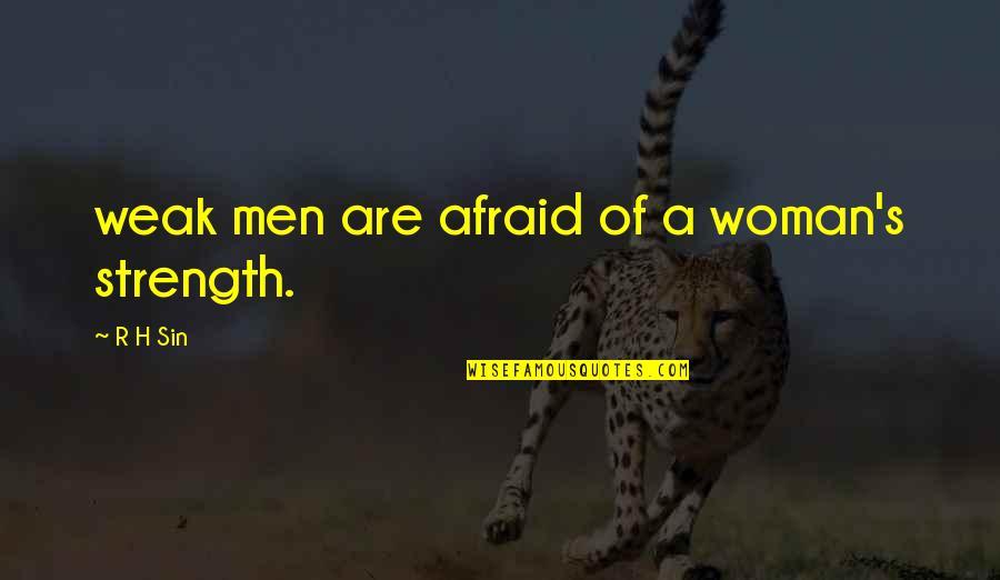 R.h Quotes By R H Sin: weak men are afraid of a woman's strength.