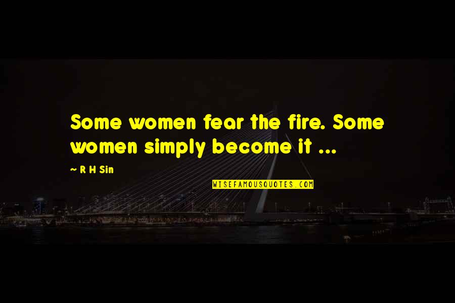 R.h Quotes By R H Sin: Some women fear the fire. Some women simply