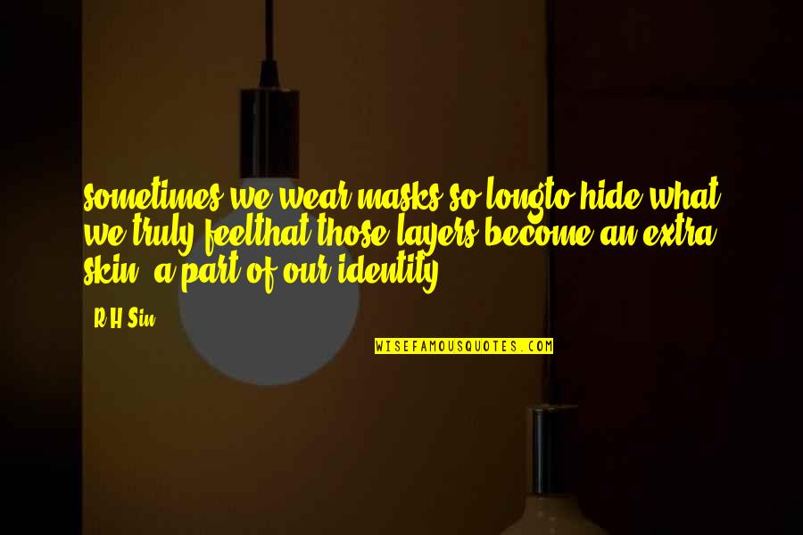 R.h Quotes By R H Sin: sometimes we wear masks so longto hide what