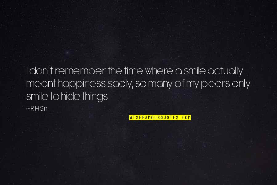 R.h Quotes By R H Sin: I don't remember the time where a smile