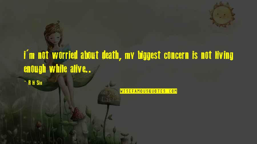 R.h Quotes By R H Sin: i'm not worried about death, my biggest concern
