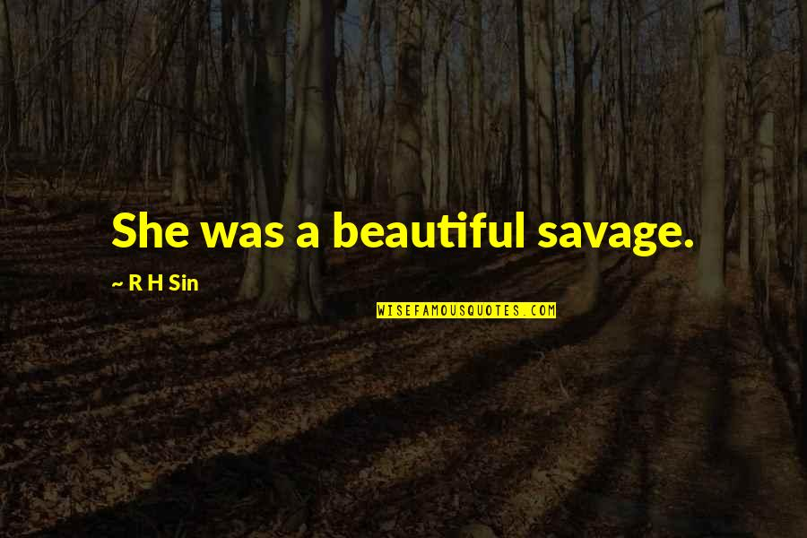 R.h Quotes By R H Sin: She was a beautiful savage.