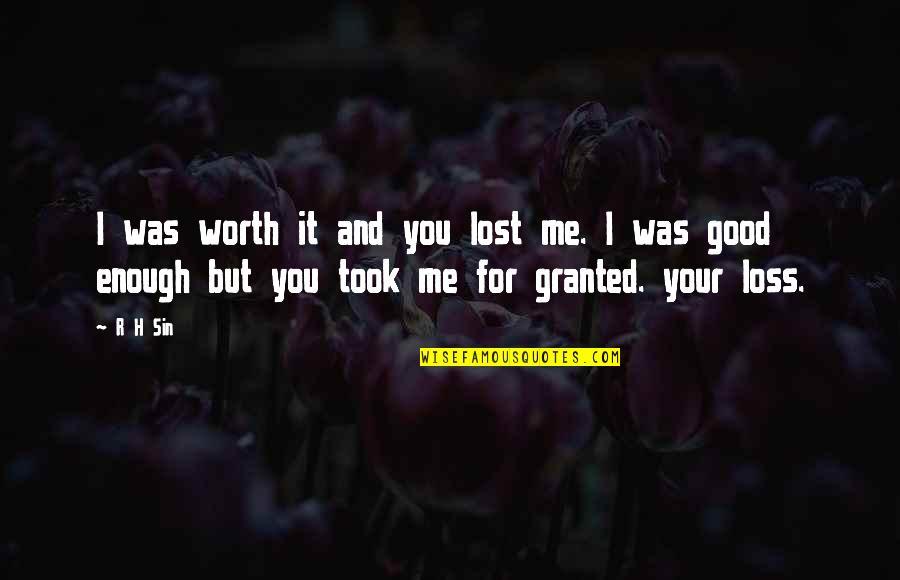 R.h Quotes By R H Sin: I was worth it and you lost me.