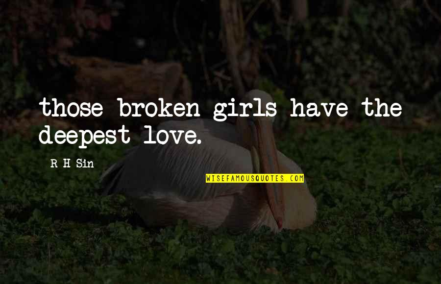 R.h Quotes By R H Sin: those broken girls have the deepest love.