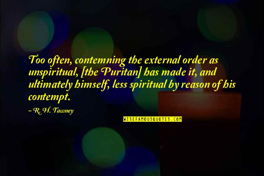 R.h Quotes By R. H. Tawney: Too often, contemning the external order as unspiritual,