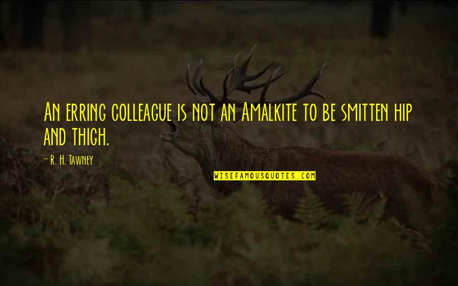 R.h Quotes By R. H. Tawney: An erring colleague is not an Amalkite to