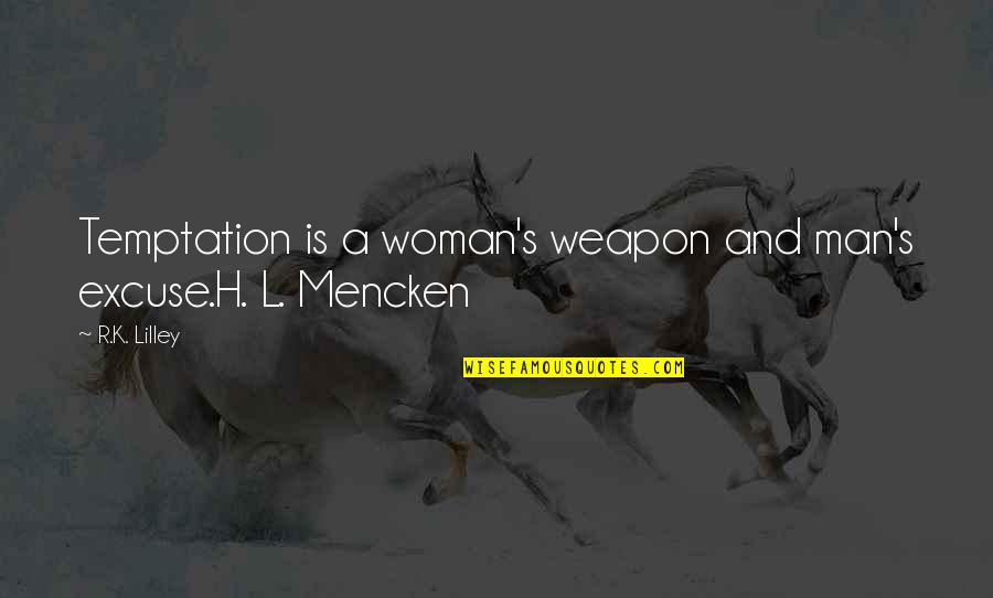 R.h Quotes By R.K. Lilley: Temptation is a woman's weapon and man's excuse.H.